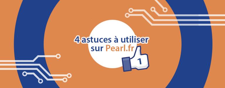 Présentation de 4 astuces sur le site web Pearl.fr.