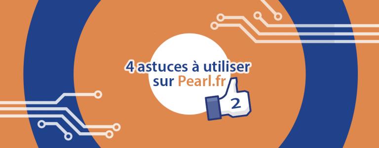 4 nouvelles astuces à utiliser sur pearl.fr.