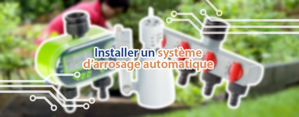 Installer un système d'arrosage automatique dans votre jardin.