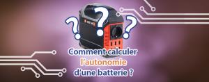 Comment calculer l'autonomie d'une batterie ?