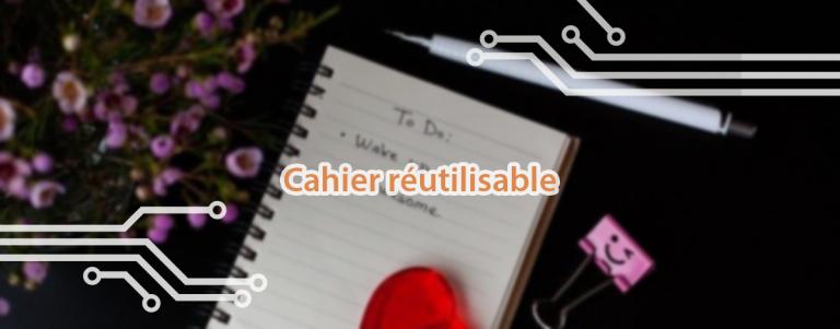 Le cahier réutilisable : une alternative écologie au bloc-notes classique.