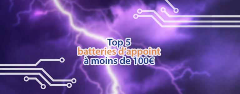 Le top 5 des batteries d'appoint à moins de 100 euros.