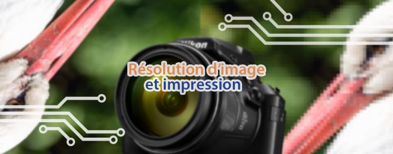Comment trouver la bonne résolution pour imprimer vos photos en grand ?